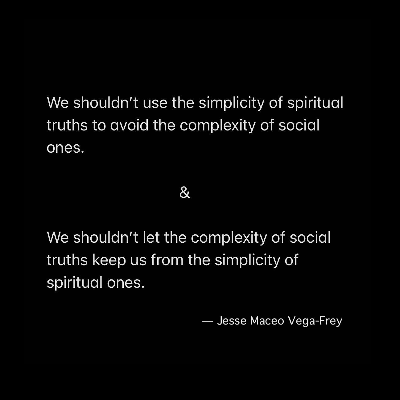 We shouldn't use the simplicity of spiritual truths to avoid the complexity of spiritual ones - Jesse Maceo Vega-Frey quote square